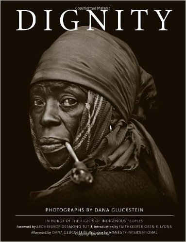 Dignity: In honor of the Rights of Indigenous People, the photographs of Dana Gluckstein